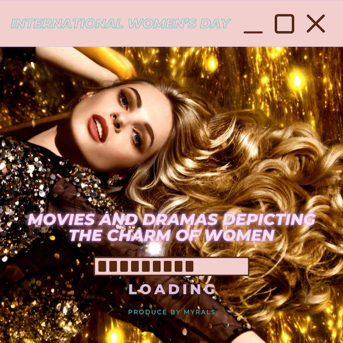 3月8日は国際女性デー!女性の魅力を描いた映画・ドラマ9選